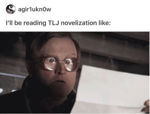 "Meme - ""I'll be reading TLJ novelization like..."" (agir1ukn0w)"
