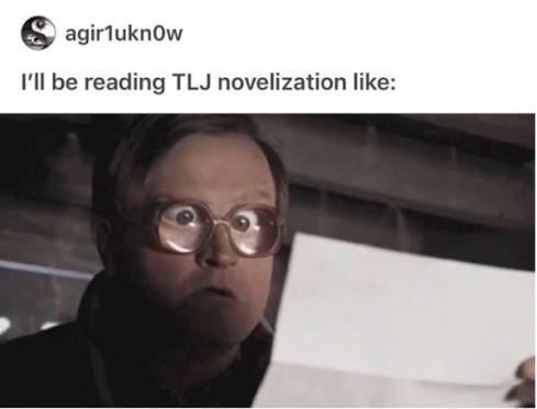 "Meme - ""I'll be reading TLJ novelization like..."" (agir1ukn0w)"